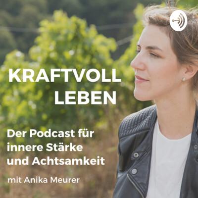 Kraftvoll leben. Podcast für Achtsamkeit und innere Stärke