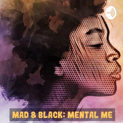 Mad & Black: Mental Me