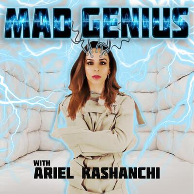 Mad Genius with Ariel Kashanchi