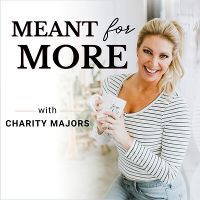 Meant for More Podcast with Charity Majors