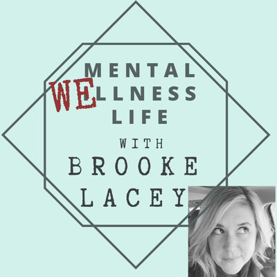 Mental Wellness Life with Brooke Lacey