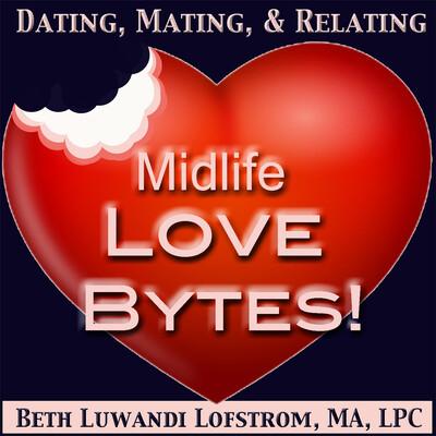 Midlife Love Bytes! | Relationship | Insight | Psychology | Healthy Love | Transition