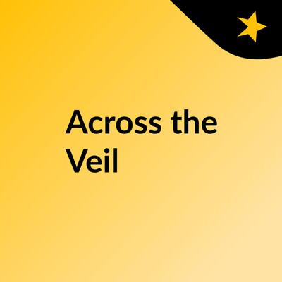 Across the Veil