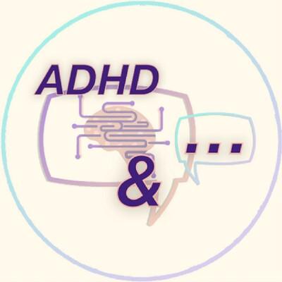 ADHD &...Podcast