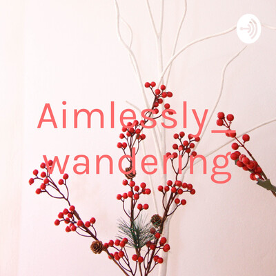 Aimlessly_wandering