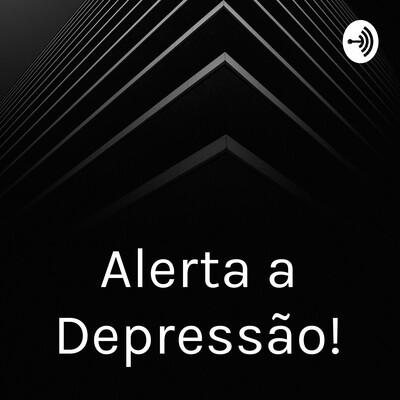 Alerta a Depressão!