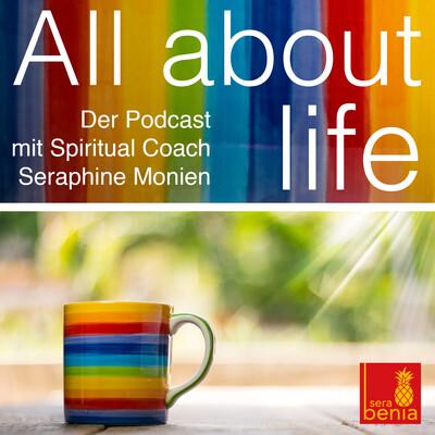 All about life – Der Podcast mit Spiritual Coach Seraphine Monien