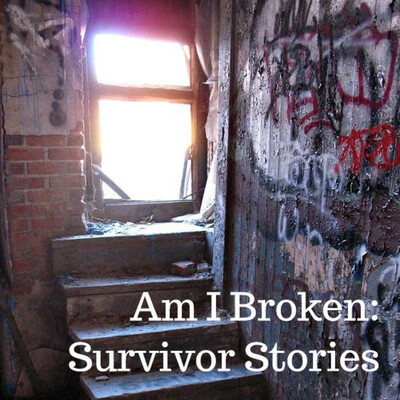 Am I Broken: Survivor Stories