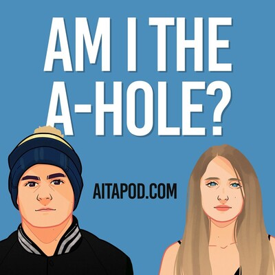 Am I The A**hole? Podcast (AITApod)