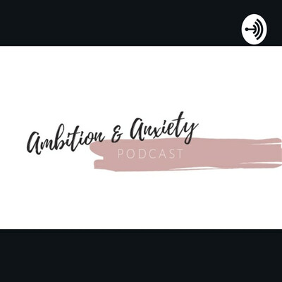 Ambition & Anxiety