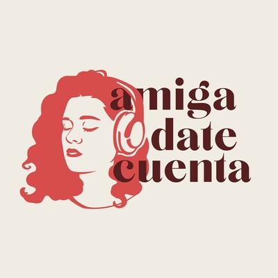 Amiga Date Cuenta, El Podcast.