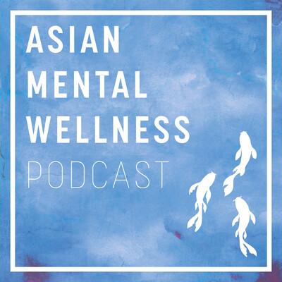 Asian Mental Wellness podcast