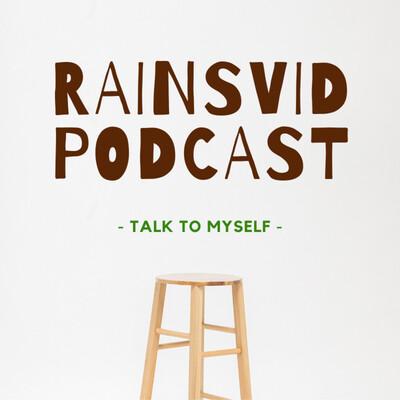 Rainsvid Podcast - Talk to MySelf