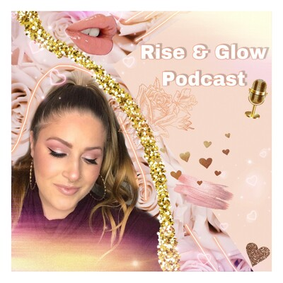 Rise and Glow Podcast