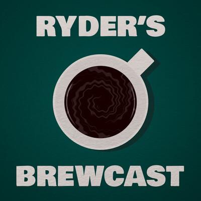 Ryder's Brewcast