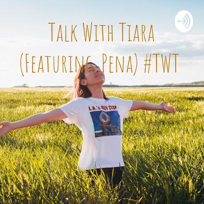 Talk With Tiara #TWT