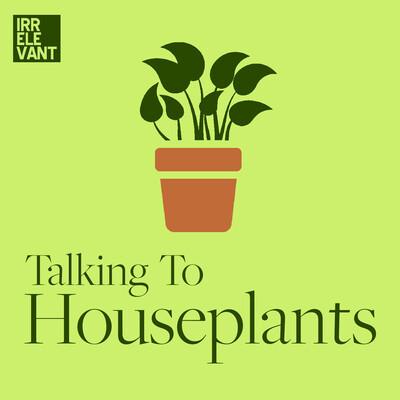 Talking To Houseplants