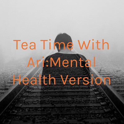 Tea Time With Ari:Mental Health Version