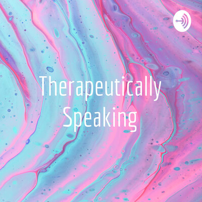 Therapeutically Speaking