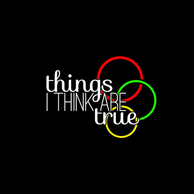 Things I Think Are True