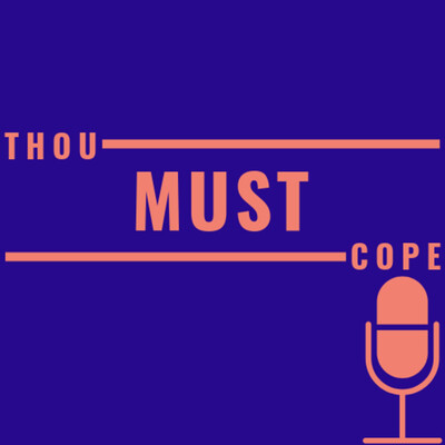 Thou Must Cope