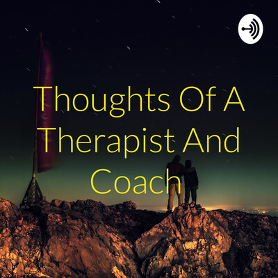 Thoughts Of A Therapist And Coach