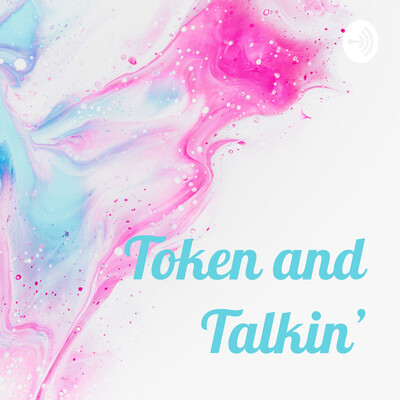 Token and Talkin'