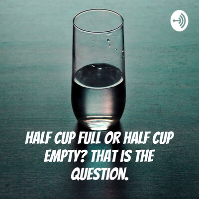 Half cup full or half cup empty? That is the question.