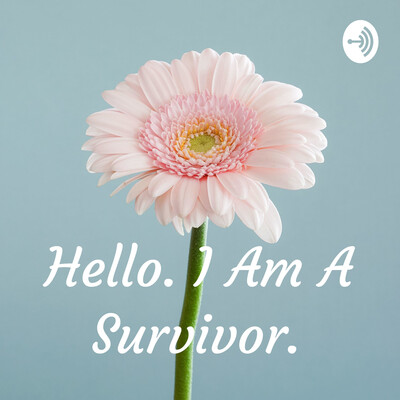 Hello. I Am A Survivor.