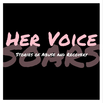 Her Voice Soars: stories of abuse and recovery