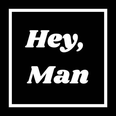 Hey, Man - The Advice Podcast for Men