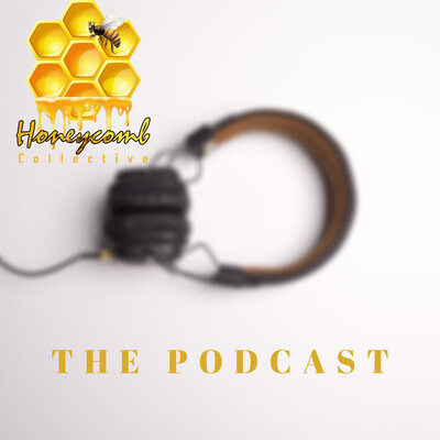 Honeycomb Collective Podcast