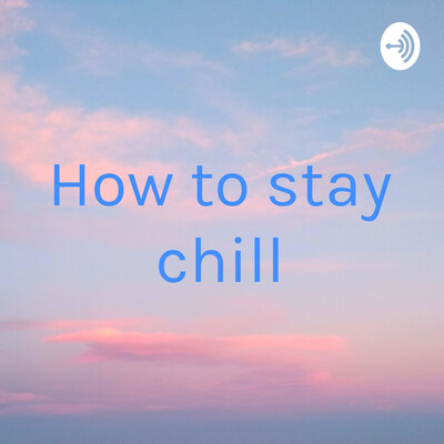 How to stay chill