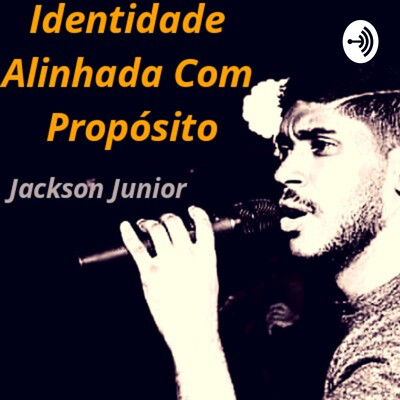 Jackson Junior - Podcast - Identidade e Propósito