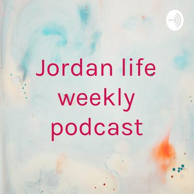 Jordan life weekly podcast