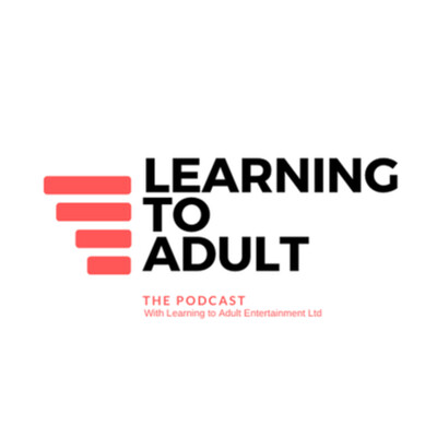 Learning to Adult - The Podcast
