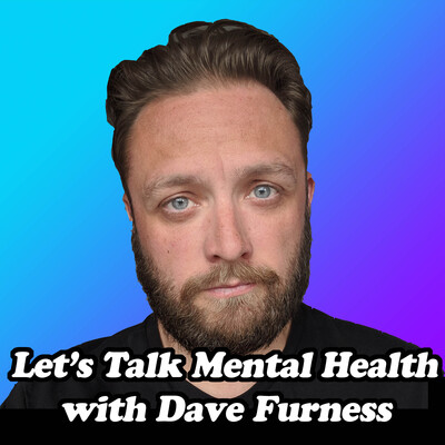 Let's Talk Mental Health - with Dave Furness