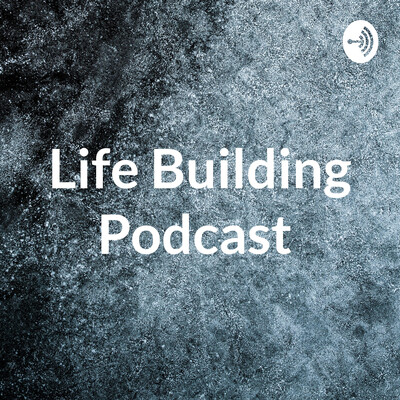 Life Building Podcast