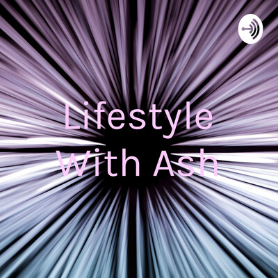 Lifestyle With Ash