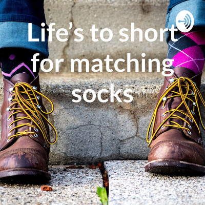 Life's to short for matching socks