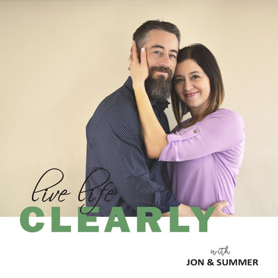 Live Life Clearly The Podcast
