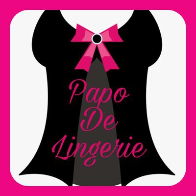 Papo de Lingerie