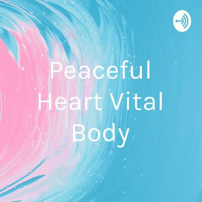 Peaceful Heart Vital Body