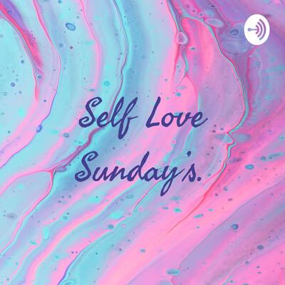 Self Love Sunday's.