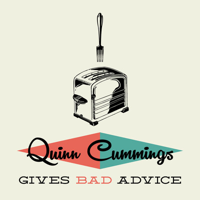 Quinn Cummings Gives Bad Advice