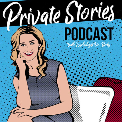 Private Stories Podcast with Psychologist Dr. Becky