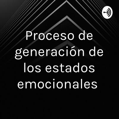Proceso de generación de los estados emocionales