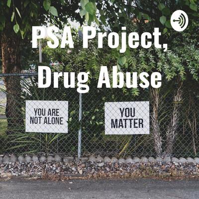 PSA Project, Drug Abuse