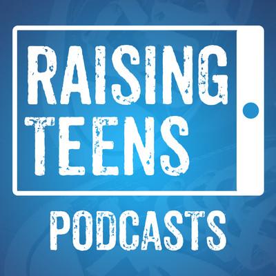 Raising Teens Podcast