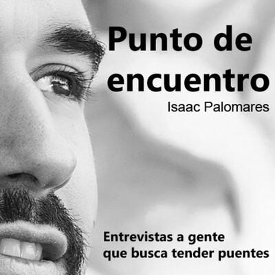 PUNTO DE ENCUENTRO con Isaac Palomares